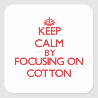 Keep Calm by focusing on Cotton Square Sticker