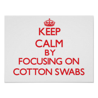 Keep Calm by focusing on Cotton Swabs Poster