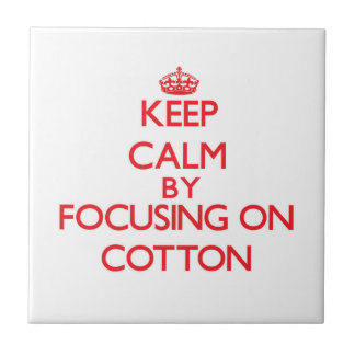 Keep Calm by focusing on Cotton Tile
