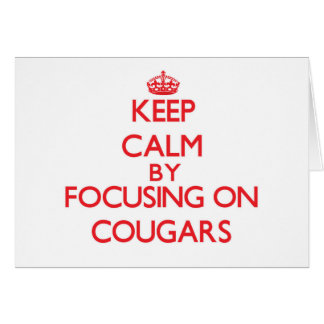 Keep Calm by focusing on Cougars Card