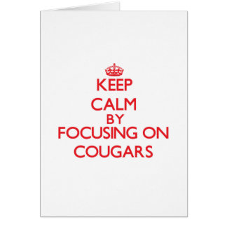 Keep Calm by focusing on Cougars Greeting Card