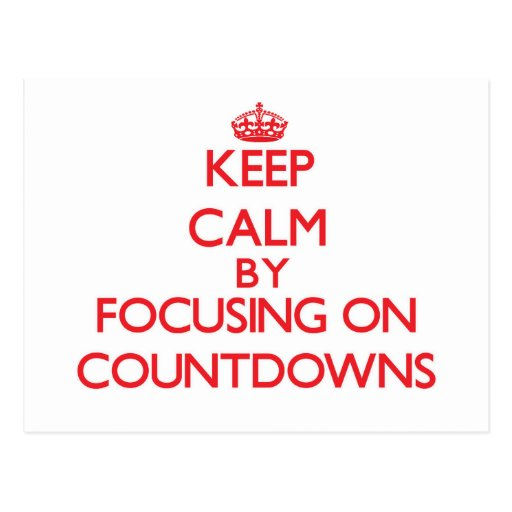 Keep Calm by focusing on Countdowns Post Card