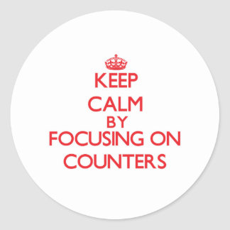 Keep Calm by focusing on Counters Round Sticker
