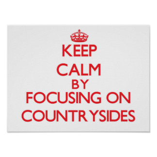 Keep Calm by focusing on Countrysides Posters