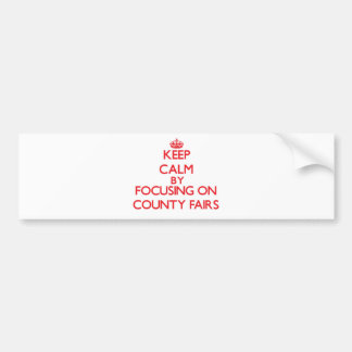 Keep Calm by focusing on County Fairs Bumper Sticker