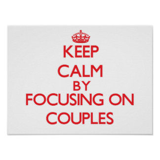 Keep Calm by focusing on Couples Posters