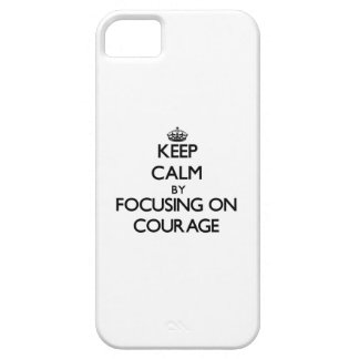 Keep Calm by focusing on Courage iPhone 5/5S Cases
