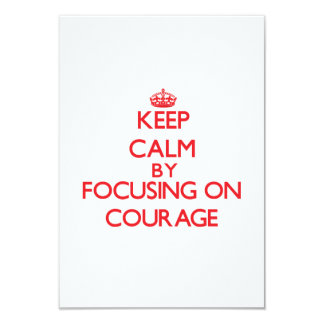 Keep Calm by focusing on Courage Invitations