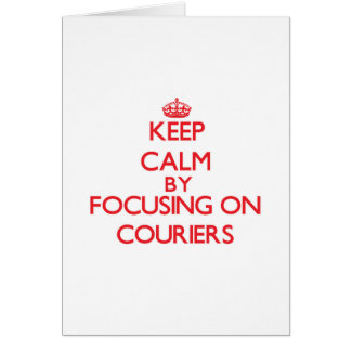 Keep Calm by focusing on Couriers Greeting Cards