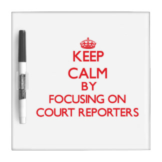 Keep Calm by focusing on Court Reporters Dry Erase Board