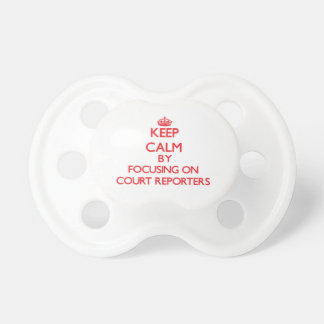 Keep Calm by focusing on Court Reporters Baby Pacifiers