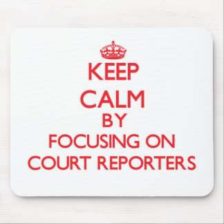 Keep Calm by focusing on Court Reporters Mouse Pads