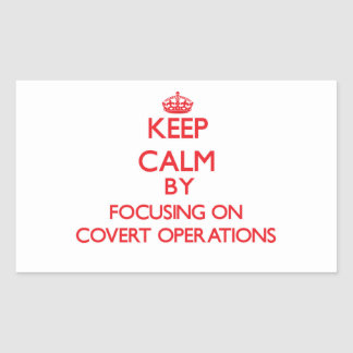 Keep Calm by focusing on Covert Operations Rectangular Stickers