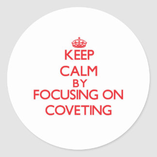 Keep Calm by focusing on Coveting Stickers