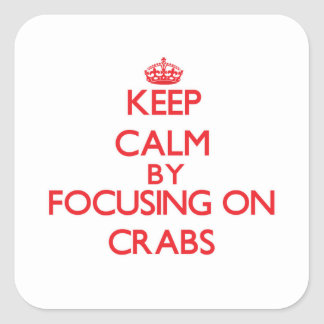 Keep Calm by focusing on Crabs Square Sticker