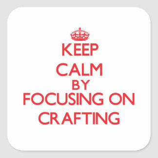 Keep Calm by focusing on Crafting Stickers