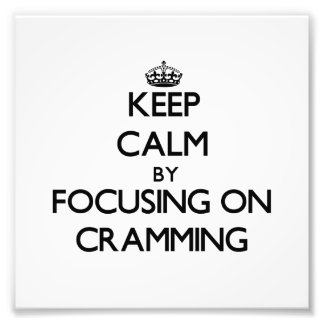 Keep Calm by focusing on Cramming Photo Print