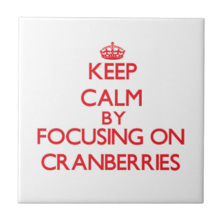 Keep Calm by focusing on Cranberries Ceramic Tile