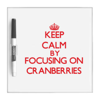 Keep Calm by focusing on Cranberries Dry Erase Boards