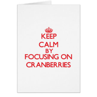 Keep Calm by focusing on Cranberries Greeting Card