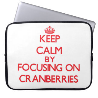 Keep Calm by focusing on Cranberries Laptop Computer Sleeves