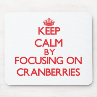Keep Calm by focusing on Cranberries Mousepad
