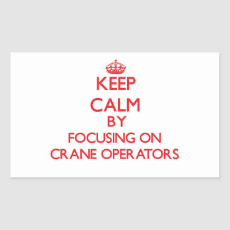 Keep Calm by focusing on Crane Operators Sticker