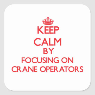 Keep Calm by focusing on Crane Operators Stickers