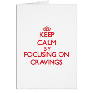 Keep Calm by focusing on Cravings Greeting Card