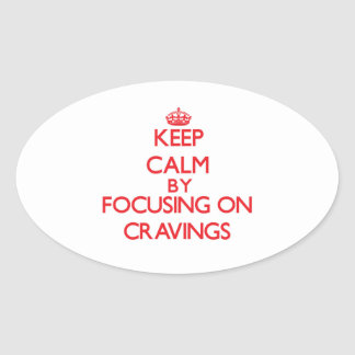 Keep Calm by focusing on Cravings Sticker