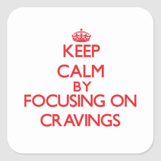 Keep Calm by focusing on Cravings Stickers