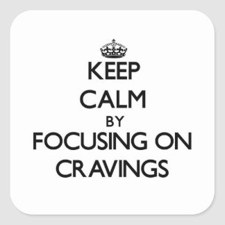 Keep Calm by focusing on Cravings Square Sticker