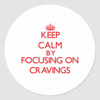 Keep Calm by focusing on Cravings Round Sticker
