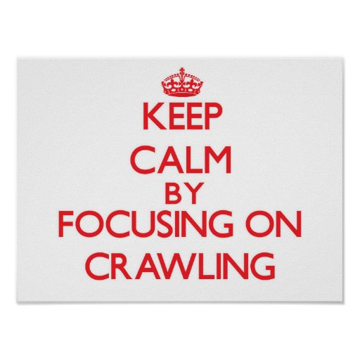 Keep Calm by focusing on Crawling Poster
