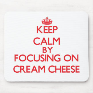 Keep Calm by focusing on Cream Cheese Mousepads