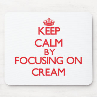 Keep Calm by focusing on Cream Mousepads
