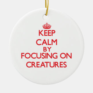 Keep Calm by focusing on Creatures Christmas Ornaments