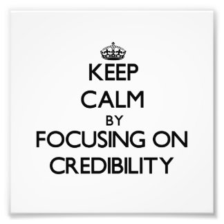 Keep Calm by focusing on Credibility Photograph