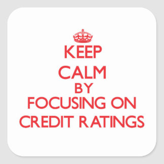 Keep Calm by focusing on Credit Ratings Stickers