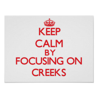 Keep Calm by focusing on Creeks Poster