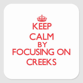 Keep Calm by focusing on Creeks Square Sticker