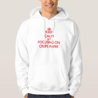 Keep Calm by focusing on Crepe Paper Hooded Pullovers