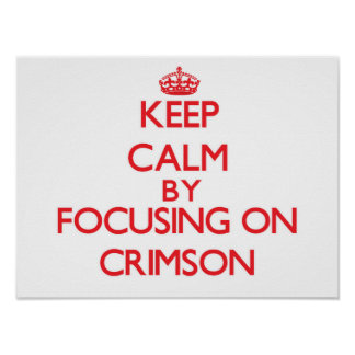 Keep Calm by focusing on Crimson Poster