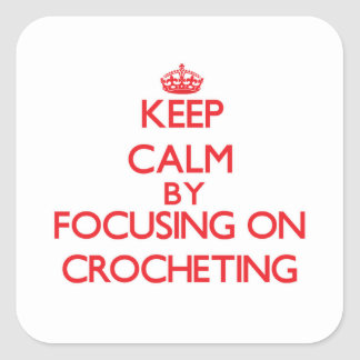 Keep Calm by focusing on Crocheting Square Sticker