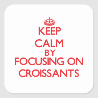 Keep Calm by focusing on Croissants Sticker