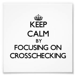 Keep Calm by focusing on Crosschecking Photographic Print