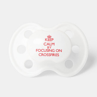 Keep Calm by focusing on Crossfires Pacifiers