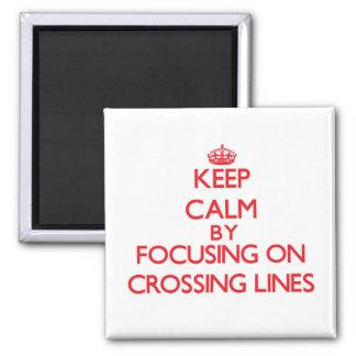 Keep Calm by focusing on Crossing Lines Fridge Magnet