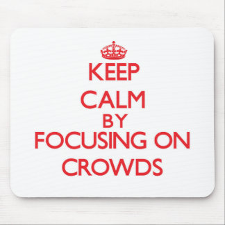 Keep Calm by focusing on Crowds Mousepads