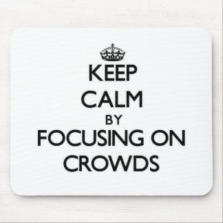 Keep Calm by focusing on Crowds Mousepad